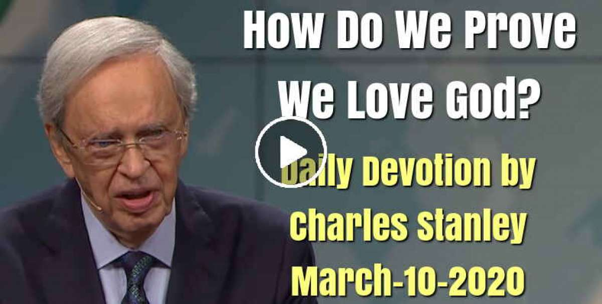 How Do We Prove We Love God? - Charles Stanley Daily Devotional (March-10-2020)