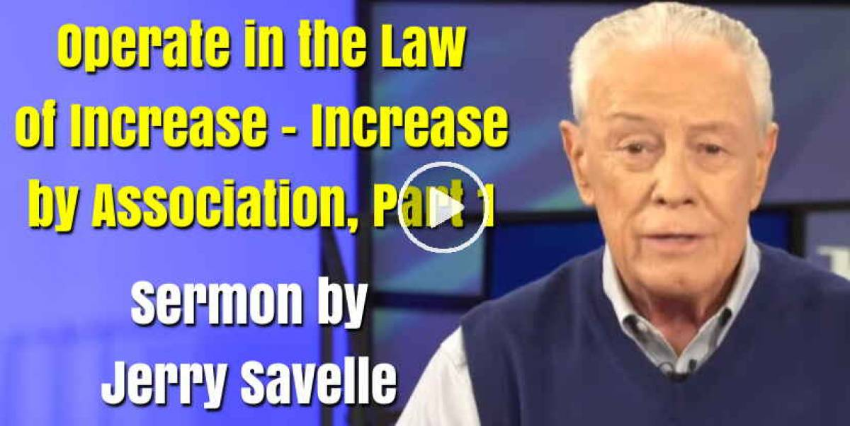 Operate in the Law of Increase - Increase by Association, Part 1 - Jerry Savelle (February-28-2021)