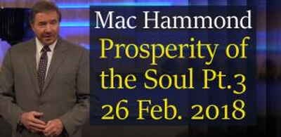 Prosperity of the Soul Part 3, 26 Feb. 2018 - Mac Hammond