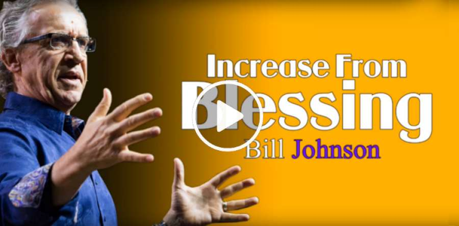 Bill Johnson - Increase From Blessing (Februaru-25-2019)