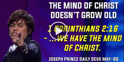 THE MIND OF CHRIST DOESN'T GROW OLD - Joseph Prince Daily Devotion (May-06-2019)