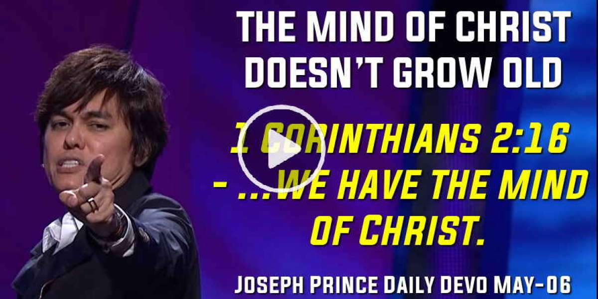 THE MIND OF CHRIST DOESN'T GROW OLD - Joseph Prince Daily Devotion (May-06-2020)