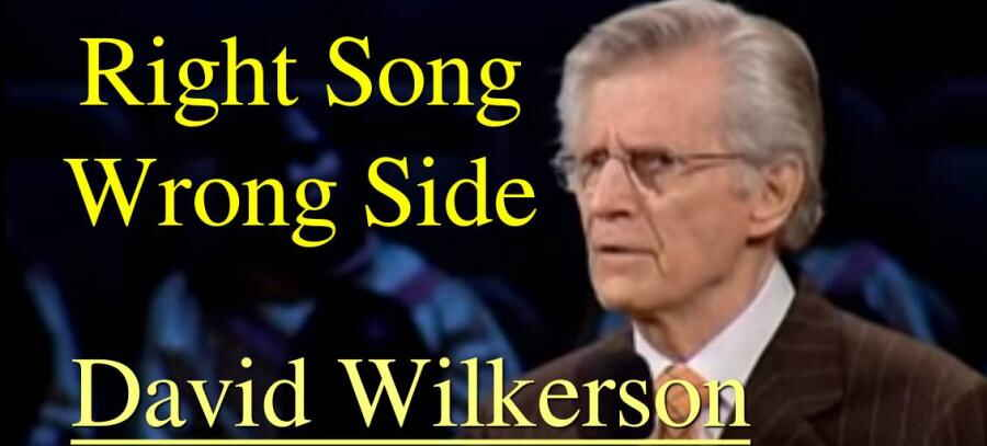 Right Song, Wrong Side - David Wilkerson (15 Nov-2009)