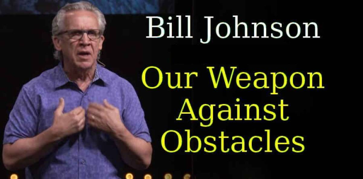 Bill Johnson (July 3, 2018) - Our Weapon Against Obstacles, Bethel Church