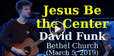 Jesus Be the Center - David Funk, Bethel Church (March 5, 2019)