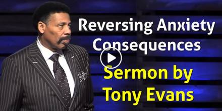 Reversing Anxiety Consequences - Tony Evans (February-28-2021)