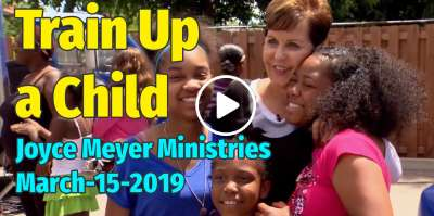 Train Up a Child - Enjoying Everyday Life -  Joyce Meyer Ministries (March-15-2019)