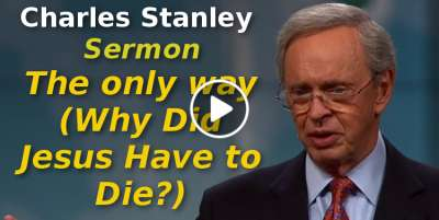 Charles Stanley-The only way (Why Did Jesus Have to Die?) (September-18-2019)