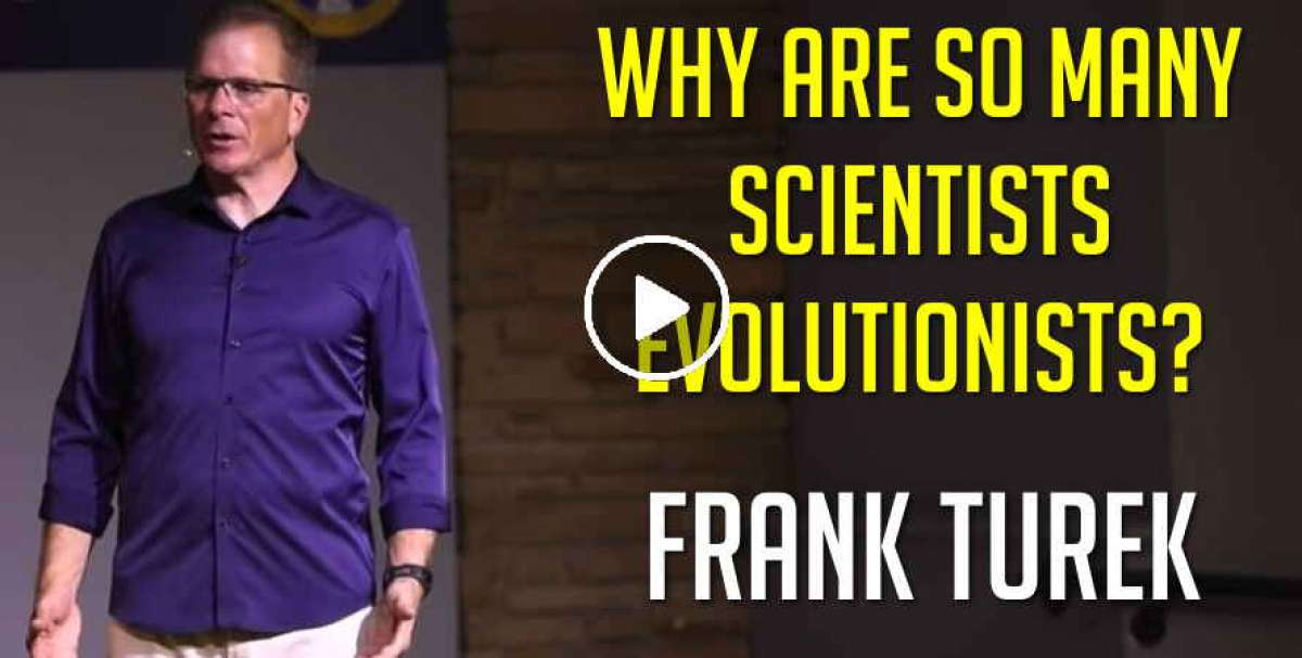 Why are so many scientists evolutionists? - Frank Turek (September-20-2019)