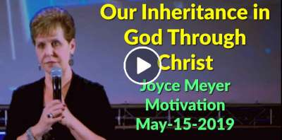 Our Inheritance in God Through Christ - Joyce Meyer Motivation (May-15-2019)