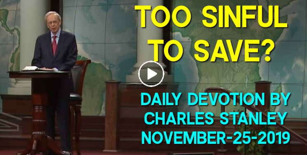 Too Sinful to Save? - Charles Stanley Daily Devotion (November-25-2019)