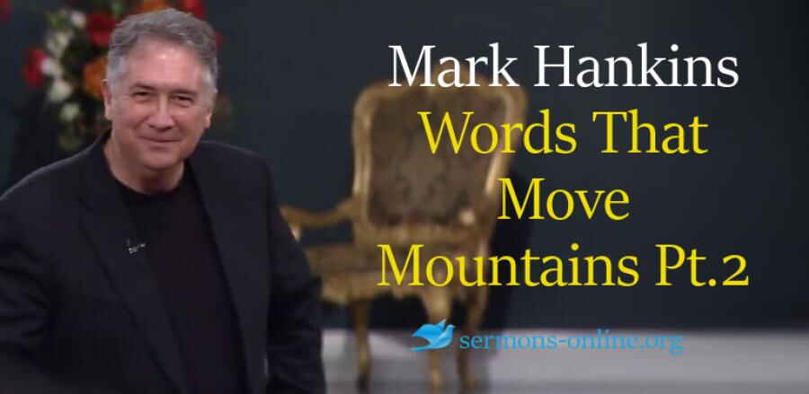 Words That Move Mountains Part 2 - Mark Hankins