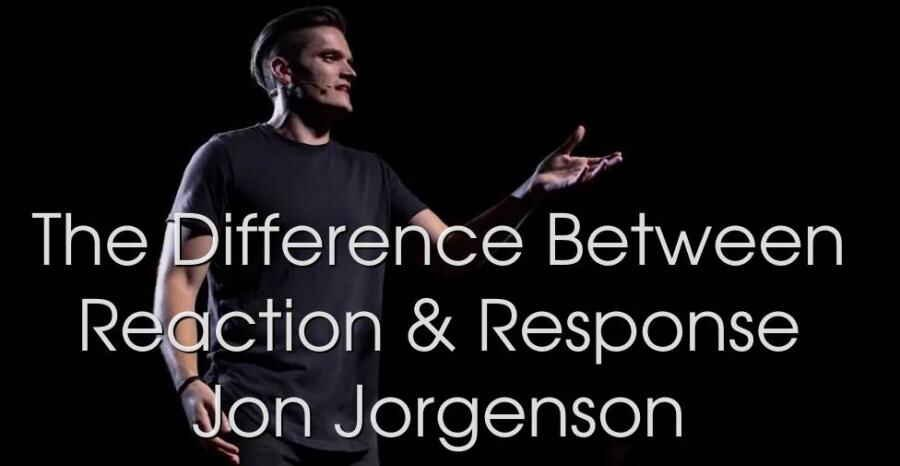 The Difference Between Reaction & Response - Jon Jorgenson