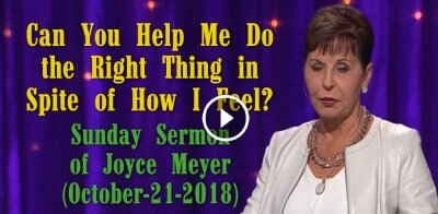 Sunday Sermon of Joyce Meyer - Everyday Answers (October-21-2018) Can You Help Me Do the Right Thing in Spite of How I Feel?
