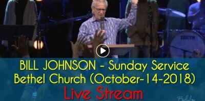 BILL JOHNSON - Sunday Service - Bethel Church (October-14-2018) Live Stream