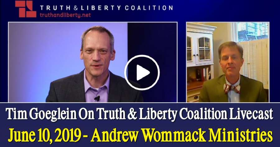 Tim Goeglein On Truth & Liberty Coalition Livecast - June 10, 2019 - Andrew Wommack