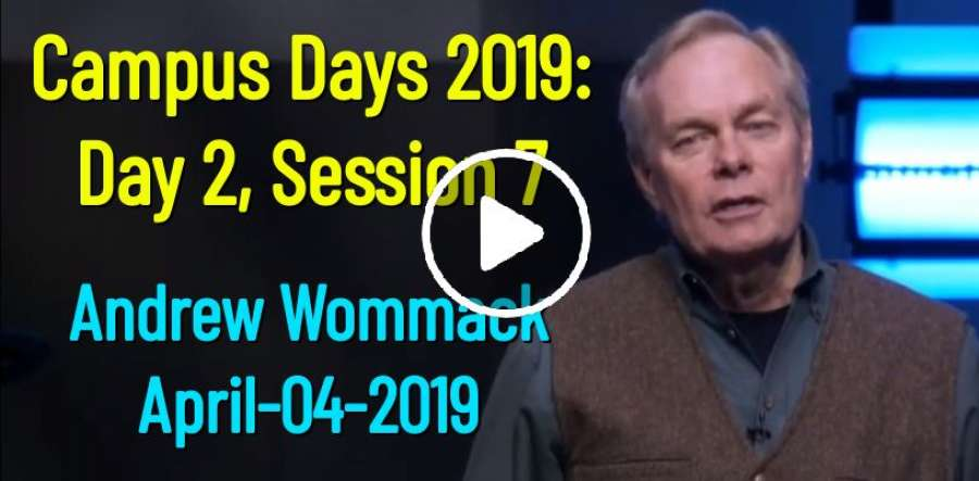 Campus Days 2019: Day 2, Session 7 - Andrew Wommack (April-04-2019)