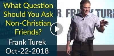 What Question Should You Ask Non-Christian Friends? - Frank Turek (October-22-2018)