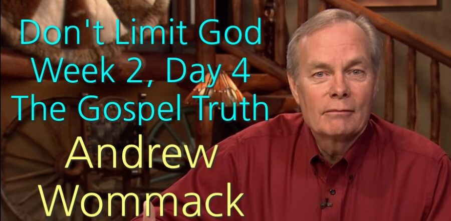 Don't Limit God - Week 2, Day 4 - The Gospel Truth - Andrew Wommack