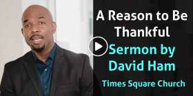 A Reason to Be Thankful - David Ham - Times Square Church (November-30-2020)