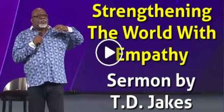 Strengthening The World With Empathy - Bishop T.D. Jakes (December-11-2020)