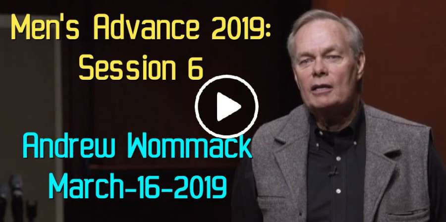 Men's Advance 2019: Session 6 – Andrew Wommack (March-16-2019)