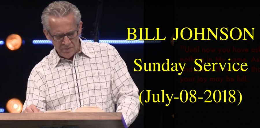BILL JOHNSON - Sunday Service - Bethel Church (July-08-2018)
