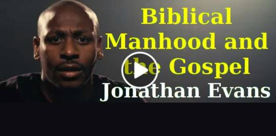 Biblical Manhood and the Gospel - Jonathan Evans (April-26-2019)