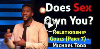 Does Sex Own You? :: Relationship Goals (Part 7) - Michael Todd