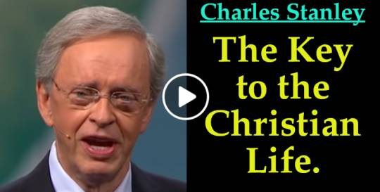The Key to the Christian Life – Dr. Charles Stanley (November-12-2019)