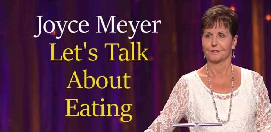 Let's Talk About Eating 24 Feb  2018 - Joyce Meyer