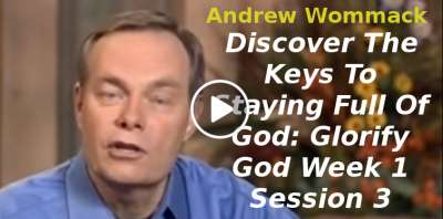 Andrew Wommack: Discover The Keys To Staying Full Of God: Glorify God Week 1 Session 3 (November-09-2019)