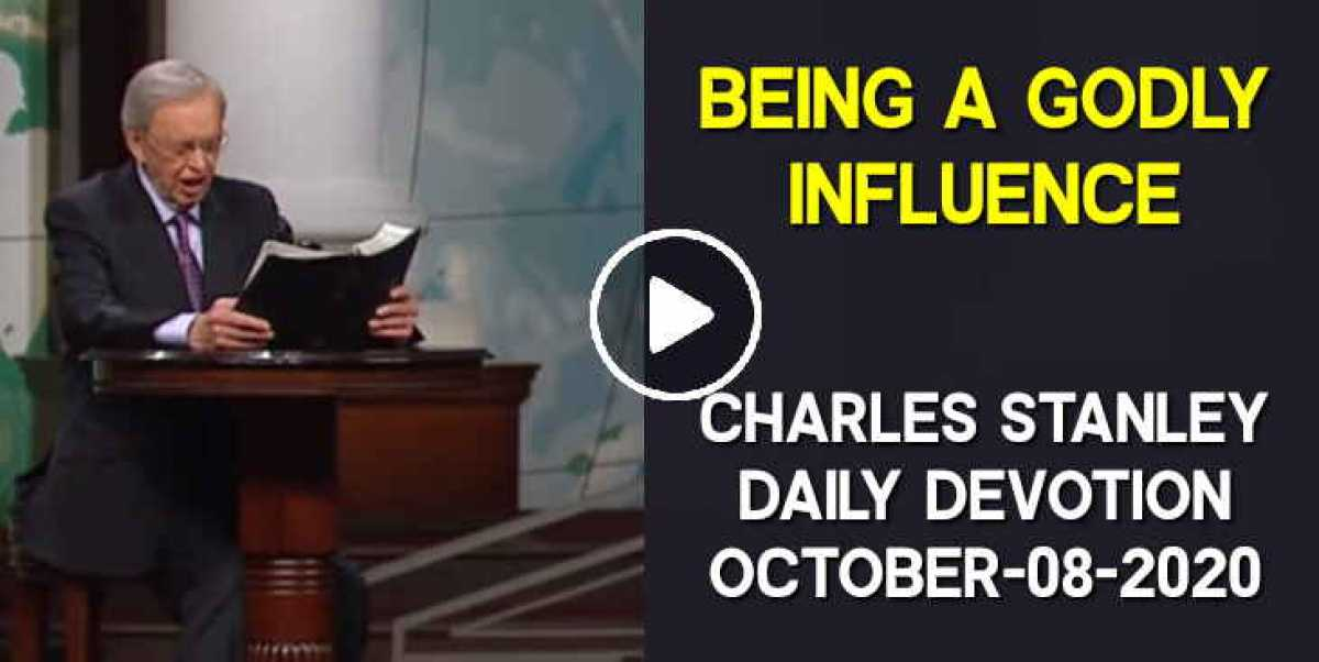 Being a Godly Influence - Charles Stanley Daily Devotion (October-08-2020)