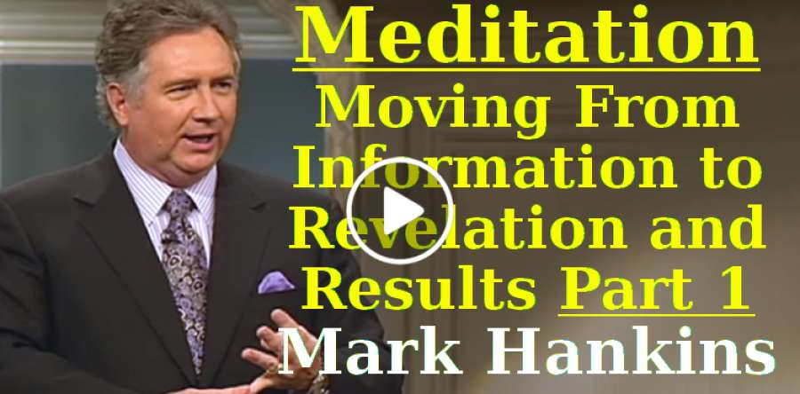 Meditation: Moving From Information to Revelation and Results Part 1 - Mark Hankins
