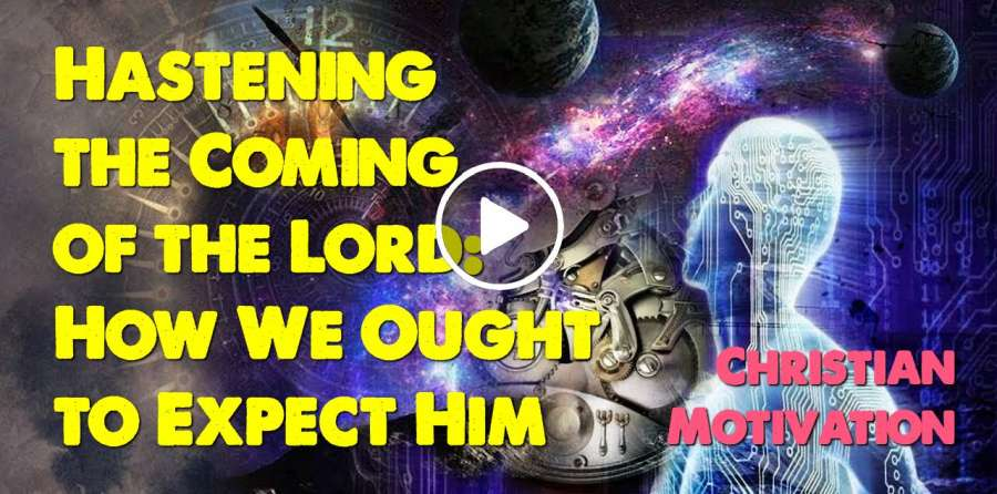 Hastening the Coming of the Lord: How We Ought to Expect Him - Christian Motivation