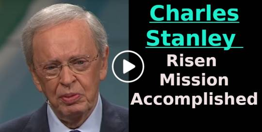 Risen – Mission Accomplished – Dr. Charles Stanley (March-20-2018)