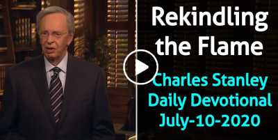 Rekindling the Flame – Charles Stanley Daily Devotional (July-10-2020)