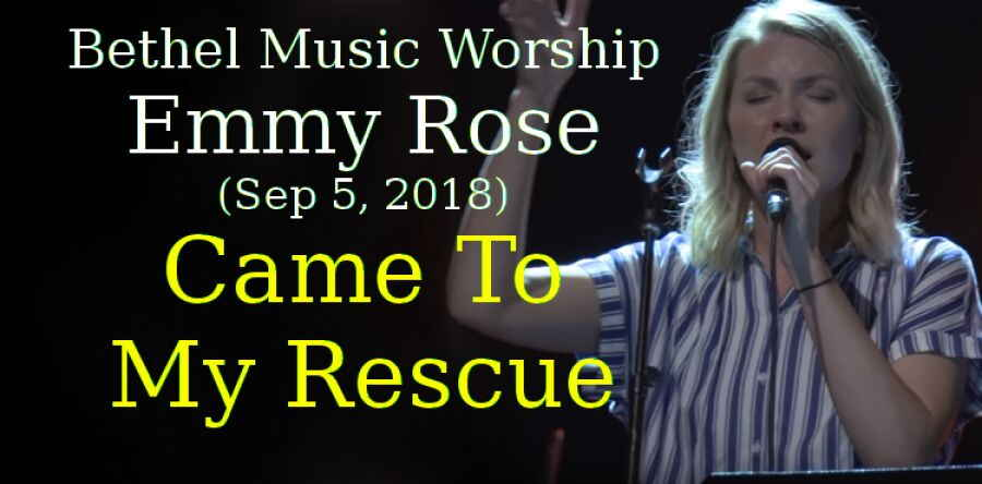 Bethel Music Worship, Emmy Rose (Sep 5, 2018) - Came To My Rescue