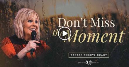 Don't Miss The Moment - Pastor Sheryl Brady - TD Jakes Ministries Sunday Sermon February-14-2021