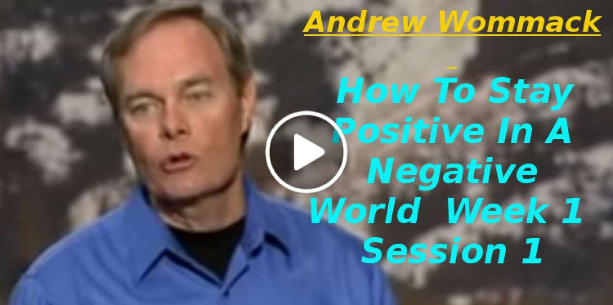 Andrew Wommack: How To Stay Positive In A Negative World - Week 1 - Session 1 (November-23-2019)