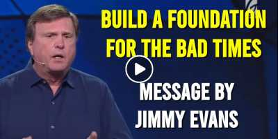 Build a Foundation For the Bad Times - Jimmy Evans (June-18-2020)