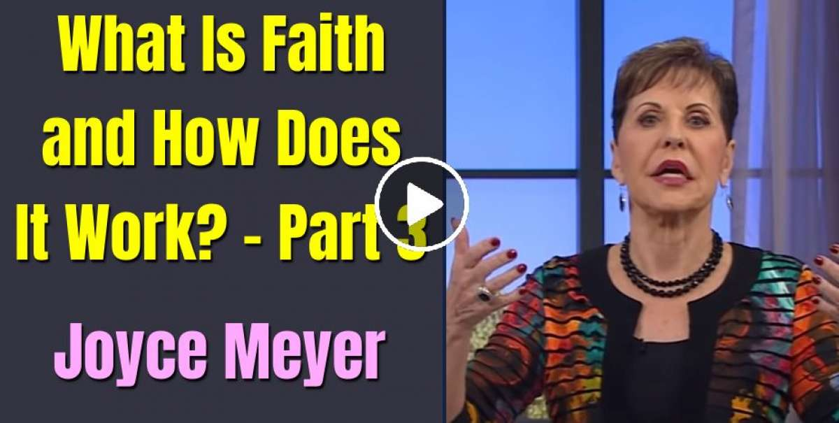 What Is Faith and How Does It Work? - Part 3 - Enjoying Everyday Life - Joyce Meyer