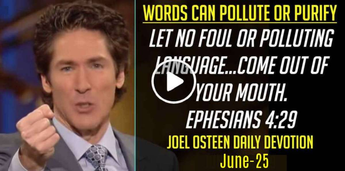 Words can pollute or purify - Joel Osteen Daily Devotion (June-25-2019)