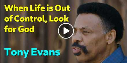 When Life is Out of Control, Look for God - Tony Evans (October-12-2020)