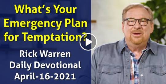 What's Your Emergency Plan for Temptation? - Rick Warren Daily Devotional (April-16-2021)