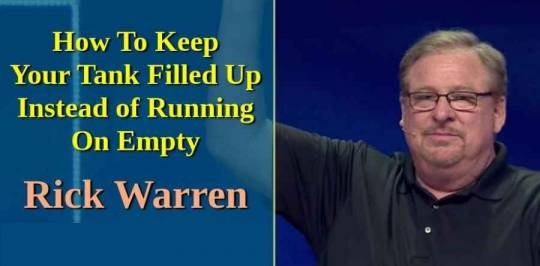 How To Keep Your Tank Filled Up Instead of Running On Empty with Rick Warren (June-11-2018)