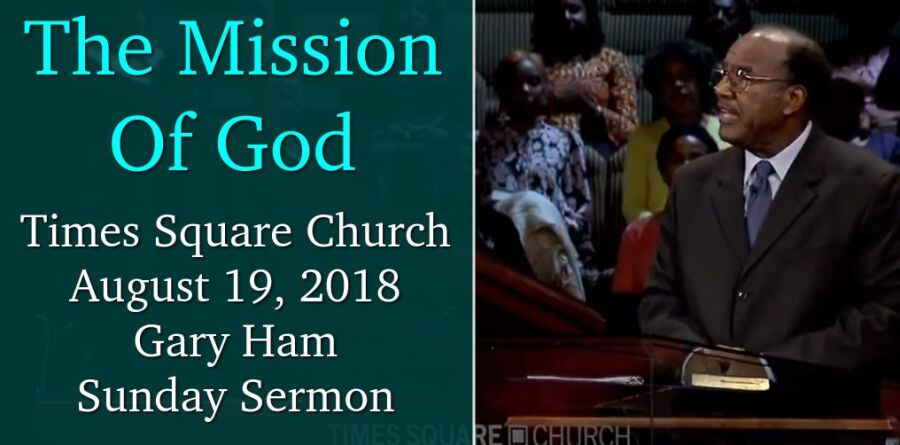 August 19, 2018 - Gary Ham - The Mission Of God - Times Square Church