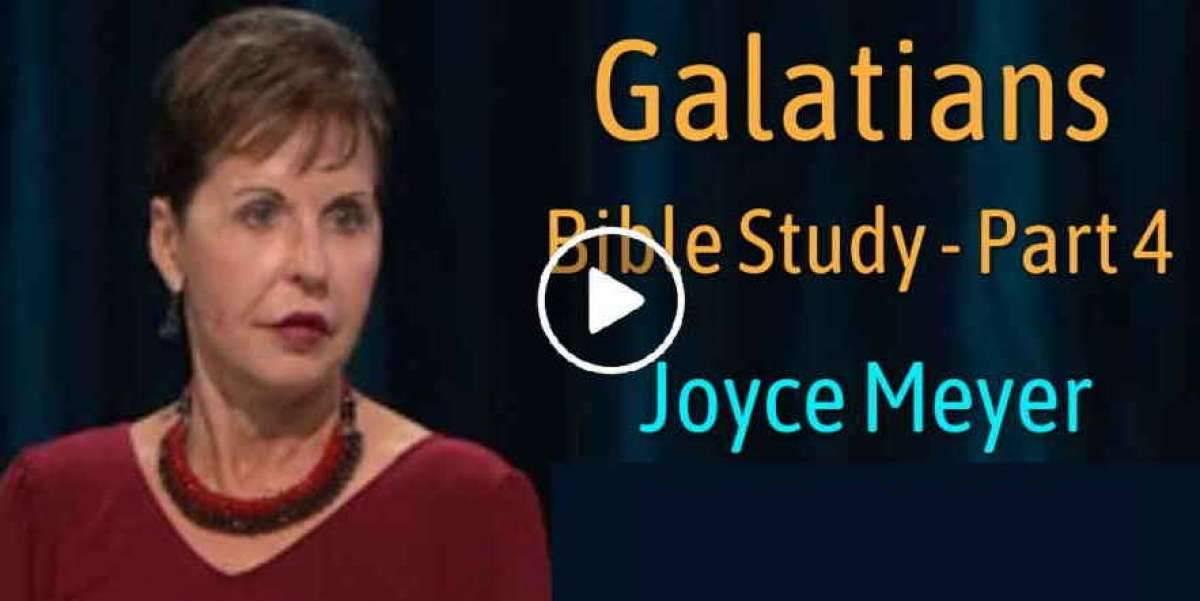 Galatians Bible Study - Part 4 - Joyce Meyer (January-10-2019)