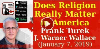 Does Religion Really Matter in America - Frank Turek, J. Warner Wallace (January 7, 2019). Podcast
