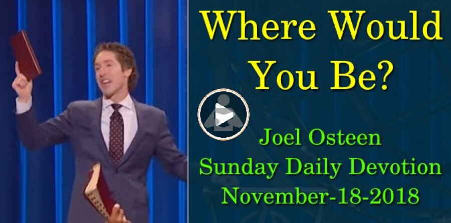 Joel Osteen (November-18-2018) Sunday Daily Devotion: Where Would